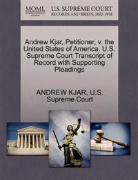 Andrew Kjar, Petitioner, V. the United States of America. U.S. Supreme Court Transcript of Record with Supporting Pleadings