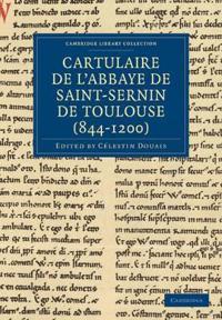 Cartulaire De L'abbaye De Saint-sernin De Toulouse, 844-1200