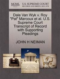 "Dale Van Wyk V. Roy ""Pat"" Marcoux et al. U.S. Supreme Court Transcript of Record with Supporting Pleadings"