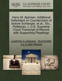 Harry M. Ajamian, Additional Defendant on Counterclaim of Isidore Schlanger, et al., Etc., Petitioner, V. U.S. Supreme Court Transcript of Record with Supporting Pleadings