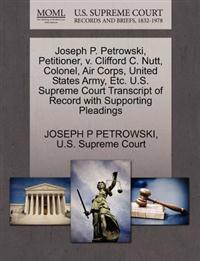Joseph P. Petrowski, Petitioner, V. Clifford C. Nutt, Colonel, Air Corps, United States Army, Etc. U.S. Supreme Court Transcript of Record with Supporting Pleadings