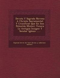 Devota y Sagrada Novena a Christo Sacramentat y Crucificat Que En Son Potentos Misteri Venera La Antigua Insigne y Secular Iglesia ......