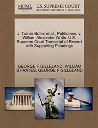 J. Turner Butler et al., Petitioners, V. William Alexander Watts. U.S. Supreme Court Transcript of Record with Supporting Pleadings