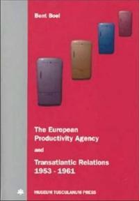 The European Productivity Agency and Transatlantic Relations, 1953-1961