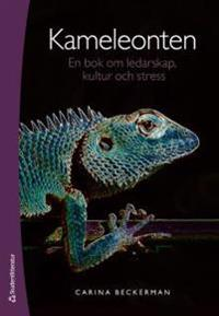 Kameleonten : en bok om ledarskap, kultur och stress
