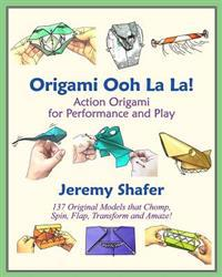Origami Ooh La La!: Action Origami for Performance and Play