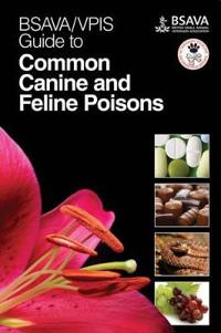 BSAVA/VPIS Guide to Common Canine and Feline Poisons