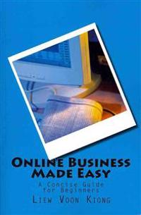 Online Business Made Easy: A Concise Guide for Beginners