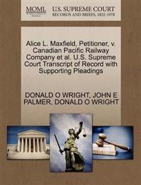 Alice L. Maxfield, Petitioner, V. Canadian Pacific Railway Company et al. U.S. Supreme Court Transcript of Record with Supporting Pleadings