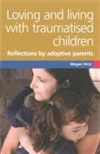 Loving and living with traumatised children - refections by adoptive parent