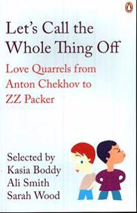 Lets call the whole thing off - love quarrels from anton chekhov to zz pack