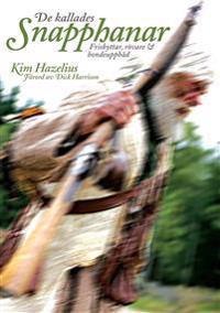 De kallades snapphanar : friskyttar, rövare & bondeuppbåd - Kim Hazelius pdf epub
