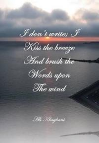 I Don't Write; I Kiss the Breeze and Brush the Words on the Wind